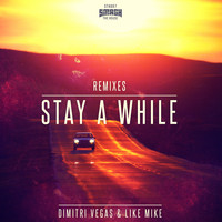 Dimitri Vegas & Like Mike - Stay A While (Remixes)