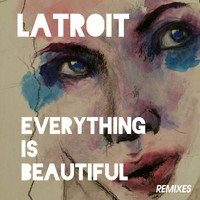 Latroit - Everything Is Beautiful (Remixes)