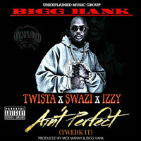 Twista - Ain't Perfect (Twerk It) [feat. Twista, Swazi & Izzy]