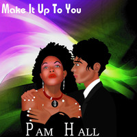 Pam Hall - Make It Up To You