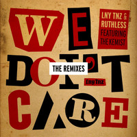 LNY TNZ - We Don't Care (The Remixes) [feat. The Kemist]