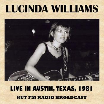 Lucinda Williams - Live in Austin, Texas, 1981 (FM Radio Broadcast)