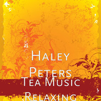Haley Peters - Tea Music Relaxing