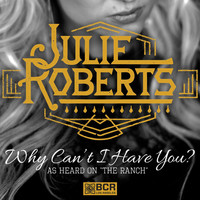 Julie Roberts - Why Can't I Have You?