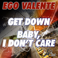 Ego Valente - Get Down Baby, I Don't Care
