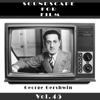 George Gershwin - Classical SoundScapes For Film, Vol. 45