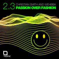 Christian Smith & Wehbba - Passion Over Fashion 2.3