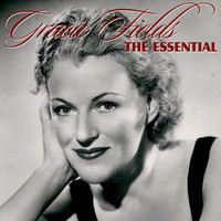 Gracie Fields - The Essential