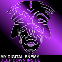 My Digital Enemy - Deep Down Inside
