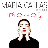 Maria Callas - The One & Only Vol. 1