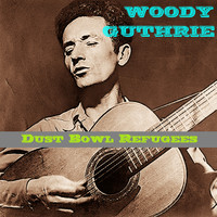 Woody Guthrie - Dust Bowl Refugees