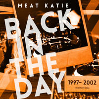 Meat Katie - Back In The Day 1997- 2002