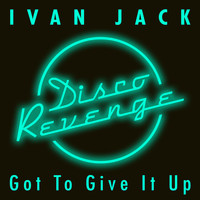 Ivan Jack - Got to Give It Up