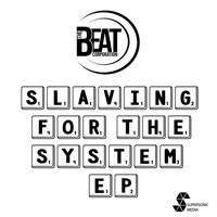 The Beat Corporation - Slaving for the System EP
