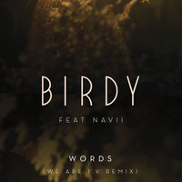 Birdy - Words (We Are I.V Remix; feat. Navii)
