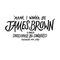 Max Jury - Mama, I Wanna Be James Brown (feat. Max Jury)