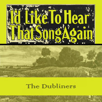 The Dubliners - Id Like To Hear That Song Again