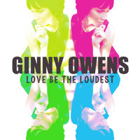 Ginny Owens - Love Be the Loudest