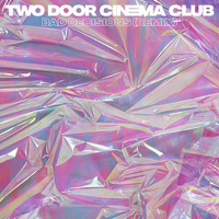 Two Door Cinema Club - Bad Decisions (Remixes)