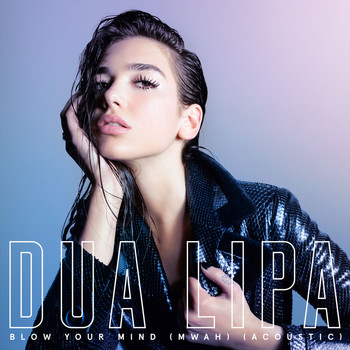 Dua Lipa - Blow Your Mind (Mwah) (Acoustic Version [Explicit])