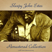 Sleepy John Estes - Sleepy John Estes Remastered Collection (All Tracks Remastered 2016)
