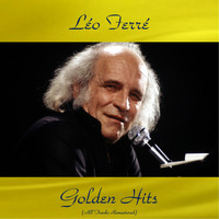 Léo Ferré - Léo ferré golden hits (All tracks remastered)