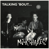 The Milkshakes - Talking 'bout