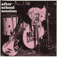 The Milkshakes - After School Session