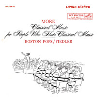 Arthur Fiedler - More Classical Music for People Who Hate Classical Music