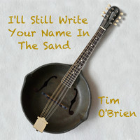 Tim O'brien - I'll Still Write Your Name In The Sand