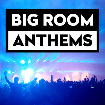 Various Artists - Big Room Anthems (Explicit)
