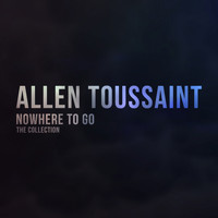 Allen Toussaint - Nowhere to Go (The Collection)