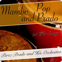 Perez Prado - Mambo, Pop and Prado (21 Hit Songs)