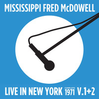Mississippi Fred McDowell - Live in New York (Complete 1971 Vol., 1 & 2)