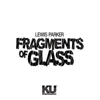 Lewis Parker - Fragments of Glass