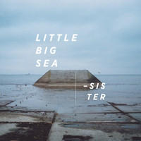 Little Big Sea - Sister