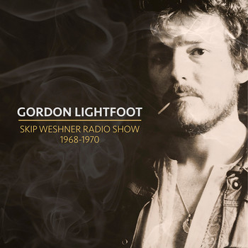 Gordon Lightfoot - Skip Weshner Radio Show 1968-1970
