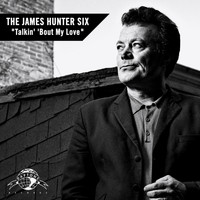 The James Hunter Six - Talkin' 'Bout My Love