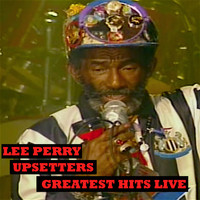 "Lee ""Scratch"" Perry - Upsetters Greatest Hits Live"