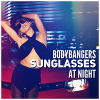 Bodybangers - Sunglasses at Night (Radio Edit)