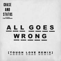 Chase & Status - All Goes Wrong (Tough Love Remix)