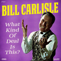 Bill Carlisle - What Kind of Deal Is This