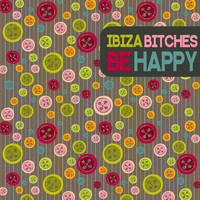Ibiza Bitches - Be Happy