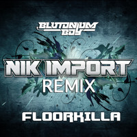 Blutonium Boy - Floorkilla (Nik Import Remix)