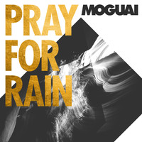 Moguai - Pray For Rain (The Remixes)
