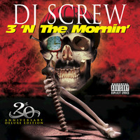 DJ Screw - 3 'n the Mornin' 20th Anniversary (Deluxe Edition)