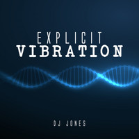 Dj Jones - Explicit Vibration