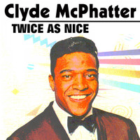 Clyde McPhatter - Twice as Nice