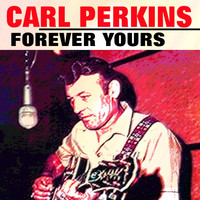 Carl Perkins - Forever Yours