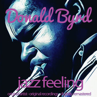 Donald Byrd - Jazz Feeling (Original Artist, Original Recordings, Digitally Remastered)